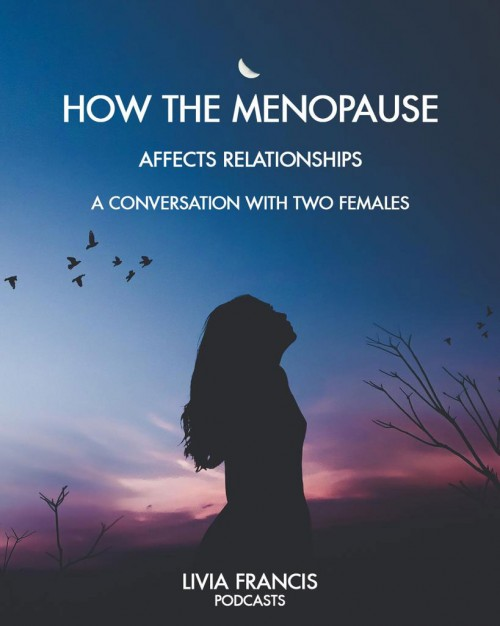 How the Menopause Affects Relationships - a conversation with two females